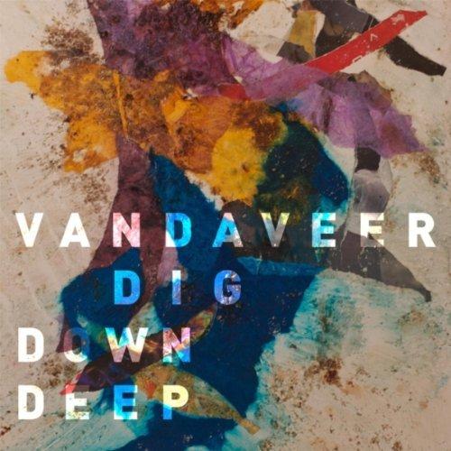 Vandaveer dig down deep