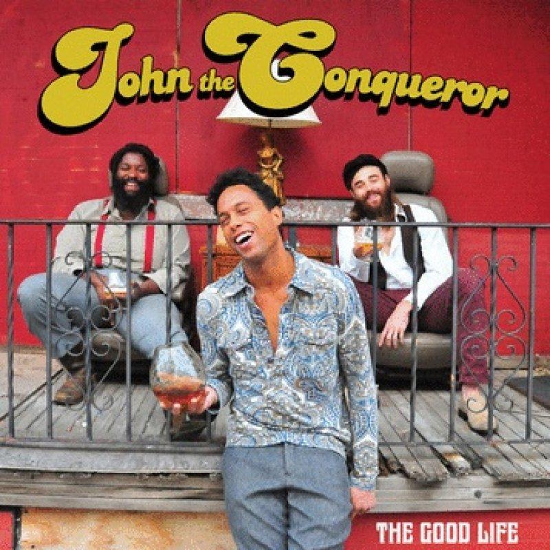 JOHN-THE-CONQUEROR-The-Good-Life